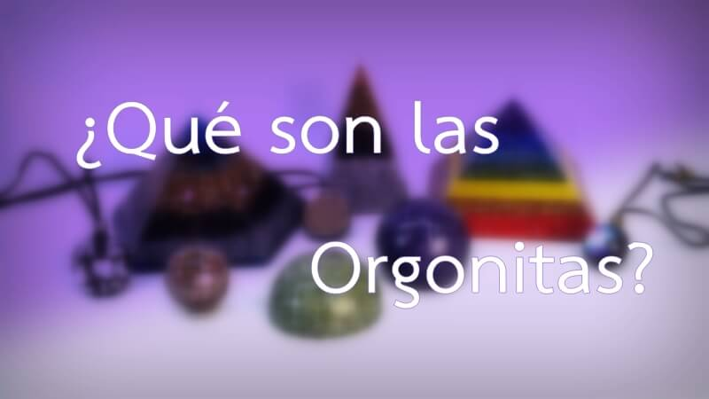 que son las Orgonitas - Orgonangel