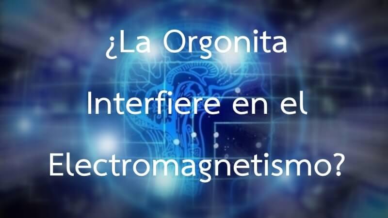 la orgonita interfiere en el electromagnetismo orgonangel
