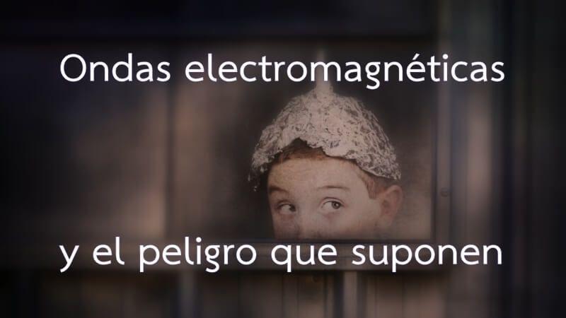 Ondas electromagnéticas y el peligro que suponen